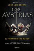 LOS AUSTRIAS: EL TIEMPO EN SUS MANOS - 9788408177692 - JOSE LUIS CORRAL