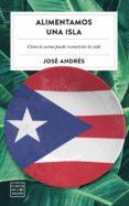 alimentamos una isla (ebook)-jose andres-9788408204992
