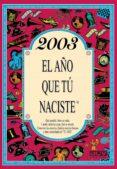 2003 EL AÑO QUE TU NACISTE - 9788415003892 - ROSA COLLADO BASCOMPTE