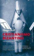 cristianismo bizantino-hugo ball-9788415441892