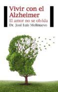 VIVIR CON EL ALZHEIMER - 9788415577492 - JOSE LUIS MOLINUEVO