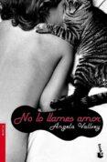 NO LO LLAMES AMOR - 9788423341092 - ANGELA VALLVEY