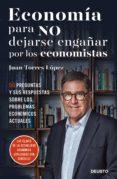 ECONOMIA PARA NO DEJARSE ENGAÑAR POR LOS ECONOMISTAS - 9788423426492 - JUAN TORRES LOPEZ