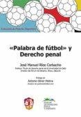 PALABRA DE FUTBOL Y DERECHO PENAL - 9788429018592 - JOSE MANUEL RIOS CORBACHO