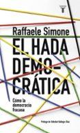 EL HADA DEMOCRATICA: POR QUE LA DEMOCRACIA FRACASA EN SU BUSQUEDA DE IDEALES - 9788430617692 - RAFFAELE SIMONE
