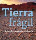 TIERRA FRAGIL: VISTAS DE UN MUNDO CAMBIANTE - 9788446027492 - VV.AA.