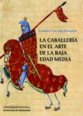 LA CABALLERIA EN EL ARTE DE LA BAJA EDAD MEDIA - 9788447213092 - CARMEN VALLEJO NARANJO