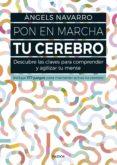 PON EN MARCHA TU CEREBRO: DESCUBRE LAS CLAVES PARA COMPRENDER Y AGILIZAR TU MENTE - 9788449332692 - ANGELS NAVARRO