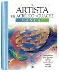 EL ARTISTA DEL ACRILICO Y GOUACHE: MANUAL - 9788466210492 - VV.AA.