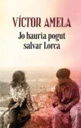 jo hauria pogut salvar lorca (ebook)-victor amela-9788466424592
