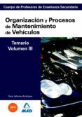 CUERPO DE PROFESORES DE ENSEÑANZA SECUNDARIA: ORGANIZACION Y PROC ESOS DE MANTENIMIENTO DE VEHICULOS: TEMARIO: VOLUMEN III - 9788466581592 - VV.AA.