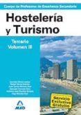CUERPO DE PROFESORES DE ENSEÑANZA SECUNDARIA HOSTELERIA Y TURISMO :TEMARIO (VOLUMEN III) - 9788466585392 - VV.AA.
