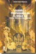 GUERRA Y PROPAGANDA EN EL SIGLO XXI: NUEVOS MENSAJES, VIEJAS GUER RAS - 9788478983292 - ADRIAN HUICI MODENES