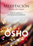 MEDITACIÓN, EL ARTE DEL ÉXTASIS - 9788484456292 - OSHO