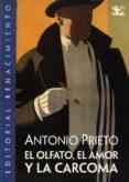 EL OLFATO,EL AMOR Y LA CARCOMA - 9788484726692 - ANTONIO PRIETO