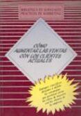 COMO AUMENTAR LAS VENTAS CON LOS CLIENTES ACTUALES - 9788487189692 - VV.AA.