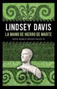 LA MANO DE HIERRO DE MARTE (SERIE MARCO DIDIO FALCO 4) - 9788490706992 - LINDSEY DAVIS