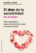 EL DON DE LA SENSIBILIDAD EN EL AMOR: COMO COMPRENDER Y MEJORAR LAS RELACIONES CUANDO EL MUNDO TE ABRUMA - 9788491112792 - ELAINE N. ARON