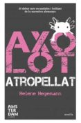 AXOLOT ATROPELLAT - 9788492941292 - HELENE HEGEMANN