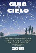 GUÍA DEL CIELO 2019. PARA LA OBSERVACIÓN A SIMPLE VISTA DE CONSTELACIONES Y PLANETAS, LUNA, ECLIPSES Y LLUVIAS DE METEOROS - 9788493853792 - ENRIQUE VELASCO CARAVACA
