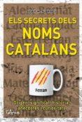 ELS SECRETS DELS NOMS CATALANS - 9788493925192 - JOSEP MARIA ALBAIGES