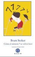 COMO EL NUMERO 7 SE VOLVIO LOCO - 9788494016592 - BRAM STOKER