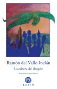 LA CABEZA DEL DRAGON - 9788494687792 - RAMON MARIA DEL VALLE-INCLAN