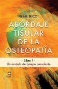 abordaje tisular de la osteopatia: un modelo de cuerpo consciente-pierre tricot-9788498273892