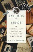 SALUDOS Y BESOS: LA EXTRAORDINARIA HISTORIA DE LA FAMILIA DE ANA FRANK - 9788499085692 - MIRJAM PRESSLER