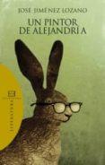 UN PINTOR DE ALEJANDRIA - 9788499200392 - JOSE JIMENEZ LOZANO