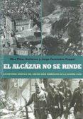 EL ALCAZAR NO SE RINDE: LA HISTORIA GRAFICA DEL ASEDIO MAS SIMBOL ICO DE LA GUERRA CIVIL - 9788499700892 - SERAFINO MURRI