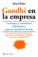 GANDHI EN LA EMPRESA: LECCIONES Y ENSEÑANZAS DEL MAESTRO PARA LOS EJECUTIVOS DE HOY JÖRG ZITTLAU