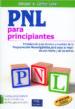 PNL PARA PRINCIPIANTES: INTRODUCCION A LAS TECNICAS Y MODELOS DE LA PROGRAMACION NEUROLINGUISTICA PARA SACAR LO MEJOR DE UNO MISMO Y DE LOS DEMAS SALVADOR A. CARRION LOPEZ