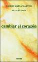 CAMBIAR EL CORAZON CARLO MARIA MARTINI ALAIN ELKANN