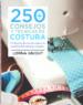 250 CONSEJOS Y TECNICAS DE COSTURA: CONFECCION, DECORACION, PATCH WORK, BORDADOS Y ARREGLOS LORNA KNIGHT