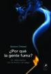 ¿por que la gente fuma?: un reencuentro con el humo y el fuego-9788481989892