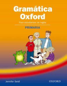 Descarga gratuita de libros electrónicos GRAMATICA OXFORD: PARA ESTUDIANTES DE INGLES (PRIMARIA) 9780194444002