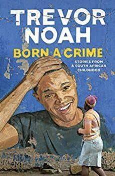 Descargar BORN A CRIME: STORIES FROM A SOUTH AFRICAN CHILDHOOD gratis pdf - leer online