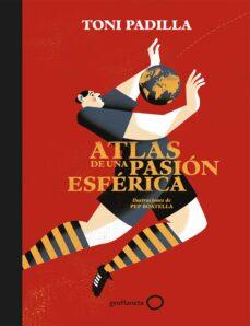 atlas de una pasion esferica-toni padilla-9788408172802
