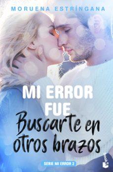 Dominio público descargar libros de audio MI ERROR FUE BUSCARTE EN OTROS BRAZOS (SERIE MI ERROR 2) 9788408184102  en español