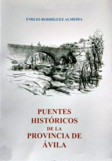 ¿Es legal descargar libros electrónicos gratis? PUENTES HISTORICOS DE LA PROVINCIA DE AVILA en español de EMILIO RODRIGUEZ ALMEIDA 9788415038702