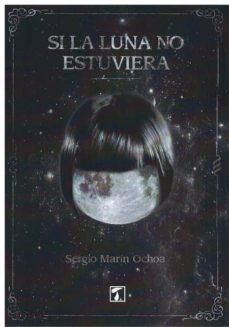 Descargar epub gratis SI LA LUNA NO ESTUVIERA (Literatura española)