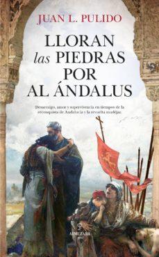 Descarga gratuita de libros electrónicos gratis. LLORAN LAS PIEDRAS POR AL ÁNDALUS 9788417558802 (Spanish Edition) CHM FB2