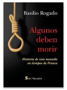 Descarga los libros más vendidos de forma gratuita. ALGUNOS DEBEN MORIR: HISTORIA DE UNA MANADA EN TIEMPOS DE FRANCO  in Spanish