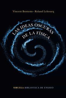 Descargas gratuitas de google books LAS IDEAS OSCURAS DE LA FISICA