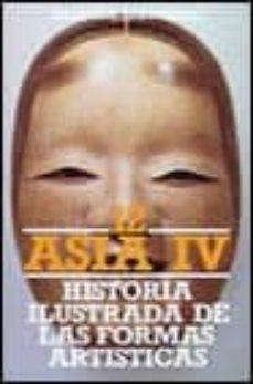 Ojpa.es Asia Iv: China, Corea, Japon: Historia Ilustrada De Las Formas Ar Tisticas (T.2) Image
