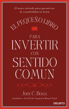 el pequeño libro para invertir con sentido comun-john c. bogle-9788423425402