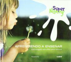 Descargar SUPER NANNY: APRENDIENDO A ENSEÃ'AR: ESTRATEGIAS SENCILLAS PARA ED UCAR gratis pdf - leer online