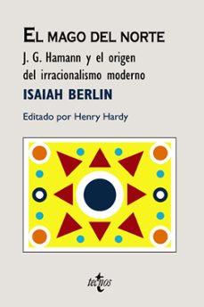el mago del norte: j. g. hamann y el origen del irracionalismo mo derno-isaiah berlin-9788430947102