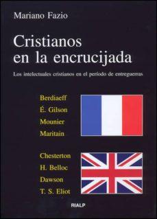 Mrnice.mx Cristianos En La Encrucijada: Los Intelectuales Cristianos En El Periodo De Entreguerras Image
